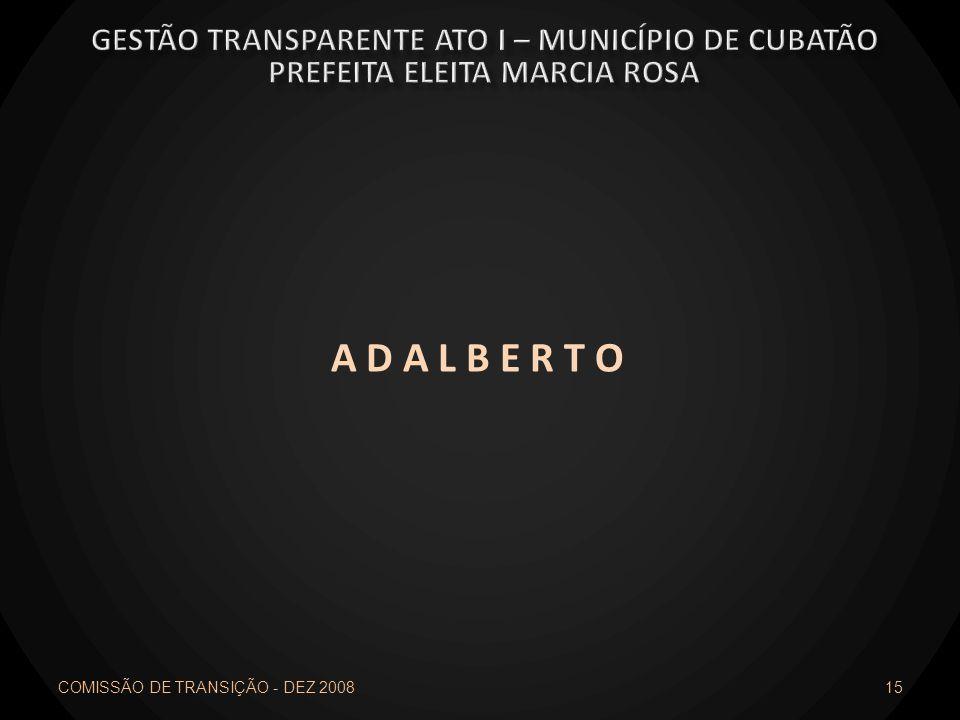 A D A L B E R T O COMISSÃO DE TRANSIÇÃO - DEZ 2008 15