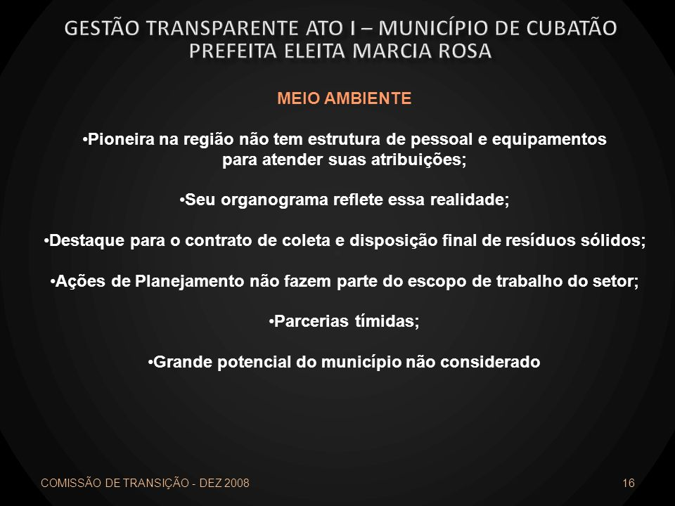 COMISSÃO DE TRANSIÇÃO - DEZ 2008 16 MEIO AMBIENTE Pioneira na região não tem estrutura de pessoal e equipamentos para atender suas atribuições; Seu or