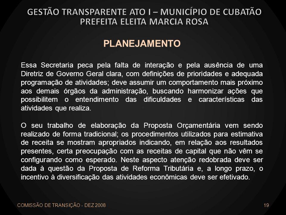 COMISSÃO DE TRANSIÇÃO - DEZ 2008 19 PLANEJAMENTO Essa Secretaria peca pela falta de interação e pela ausência de uma Diretriz de Governo Geral clara,