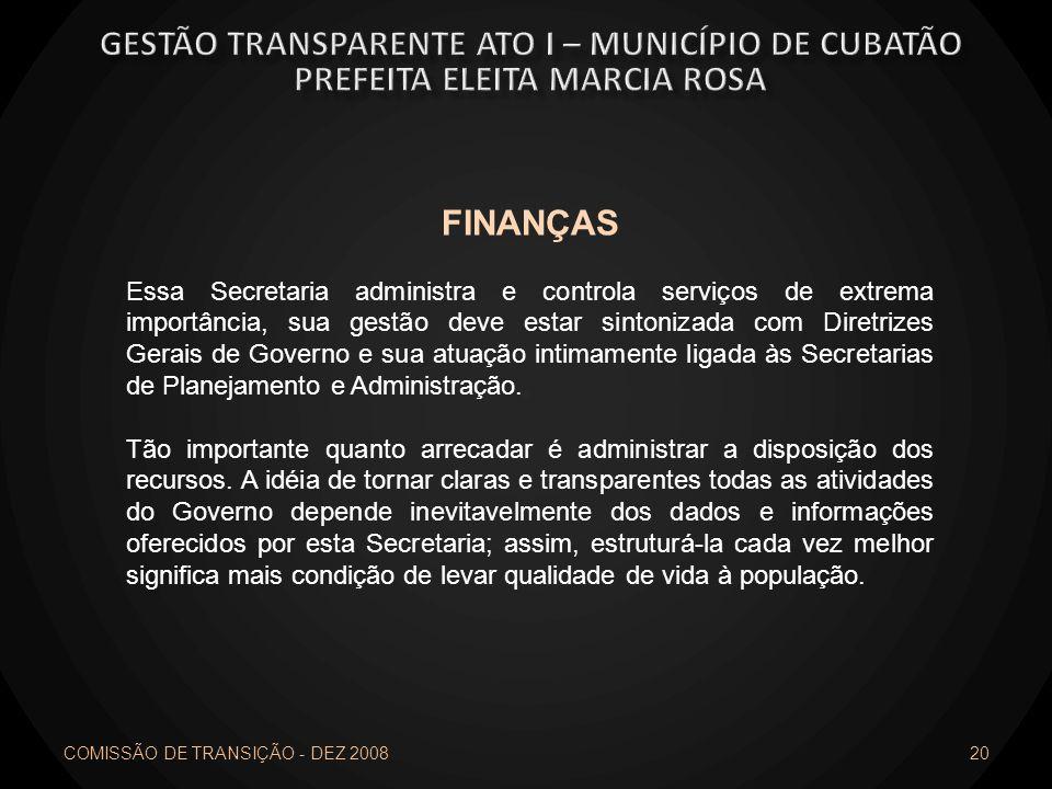 COMISSÃO DE TRANSIÇÃO - DEZ 2008 20 FINANÇAS Essa Secretaria administra e controla serviços de extrema importância, sua gestão deve estar sintonizada