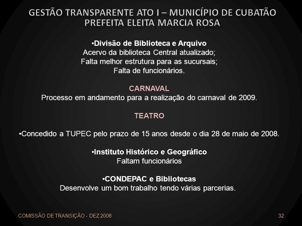 COMISSÃO DE TRANSIÇÃO - DEZ 2008 32 Divisão de Biblioteca e Arquivo Acervo da biblioteca Central atualizado; Falta melhor estrutura para as sucursais;