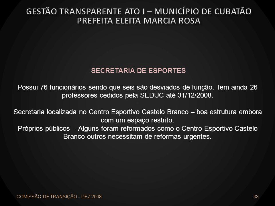 COMISSÃO DE TRANSIÇÃO - DEZ 2008 33 SECRETARIA DE ESPORTES Possui 76 funcionários sendo que seis são desviados de função. Tem ainda 26 professores ced