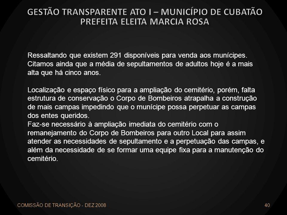 COMISSÃO DE TRANSIÇÃO - DEZ 2008 40 Ressaltando que existem 291 disponíveis para venda aos munícipes. Citamos ainda que a média de sepultamentos de ad