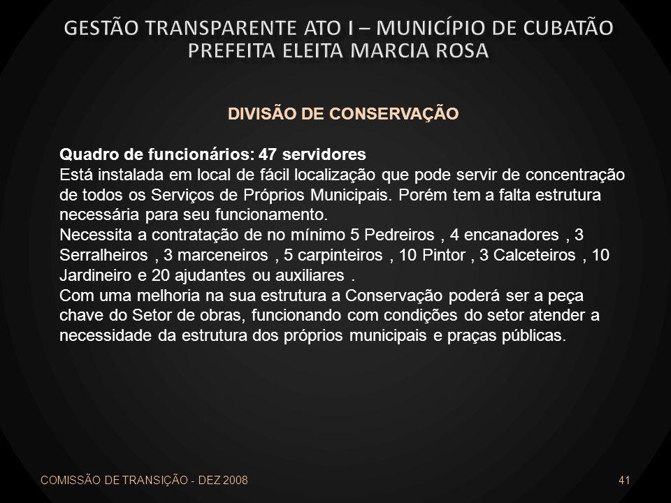 COMISSÃO DE TRANSIÇÃO - DEZ 2008 41 DIVISÃO DE CONSERVAÇÃO Quadro de funcionários: 47 servidores Está instalada em local de fácil localização que pode
