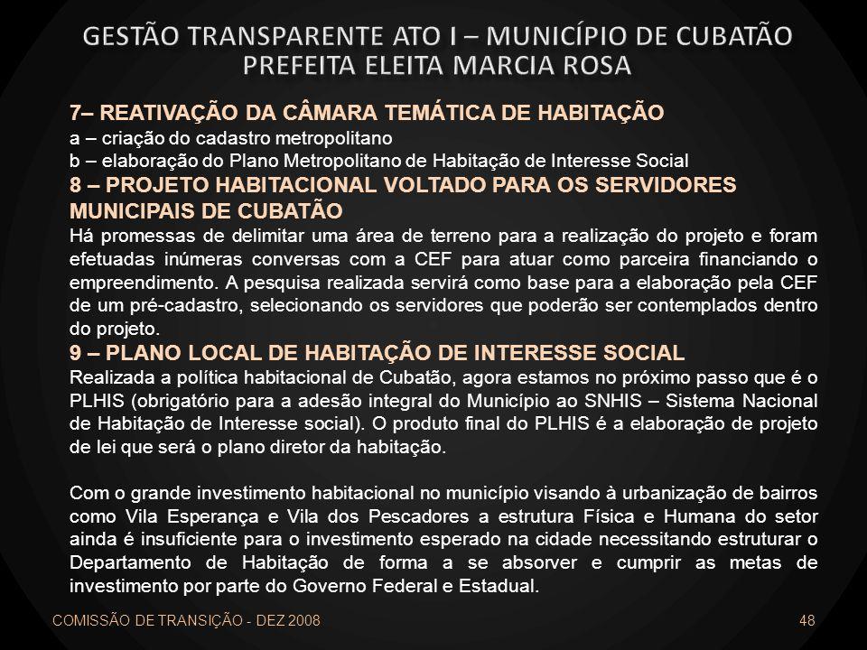 COMISSÃO DE TRANSIÇÃO - DEZ 2008 48 7– REATIVAÇÃO DA CÂMARA TEMÁTICA DE HABITAÇÃO a – criação do cadastro metropolitano b – elaboração do Plano Metrop