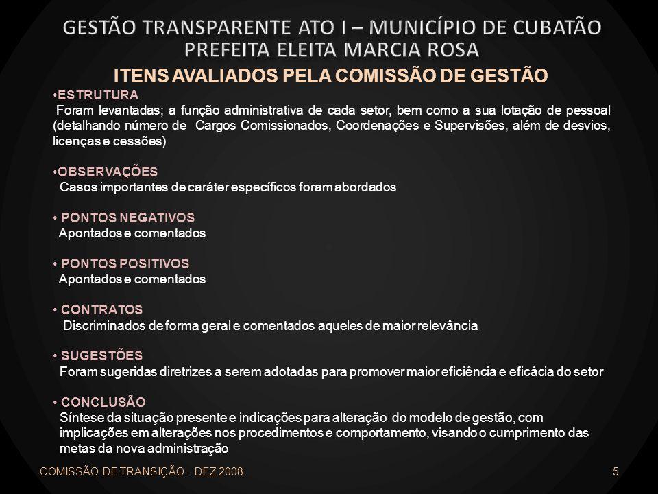 COMISSÃO DE TRANSIÇÃO - DEZ 2008 5 ITENS AVALIADOS PELA COMISSÃO DE GESTÃO ESTRUTURA Foram levantadas; a função administrativa de cada setor, bem como