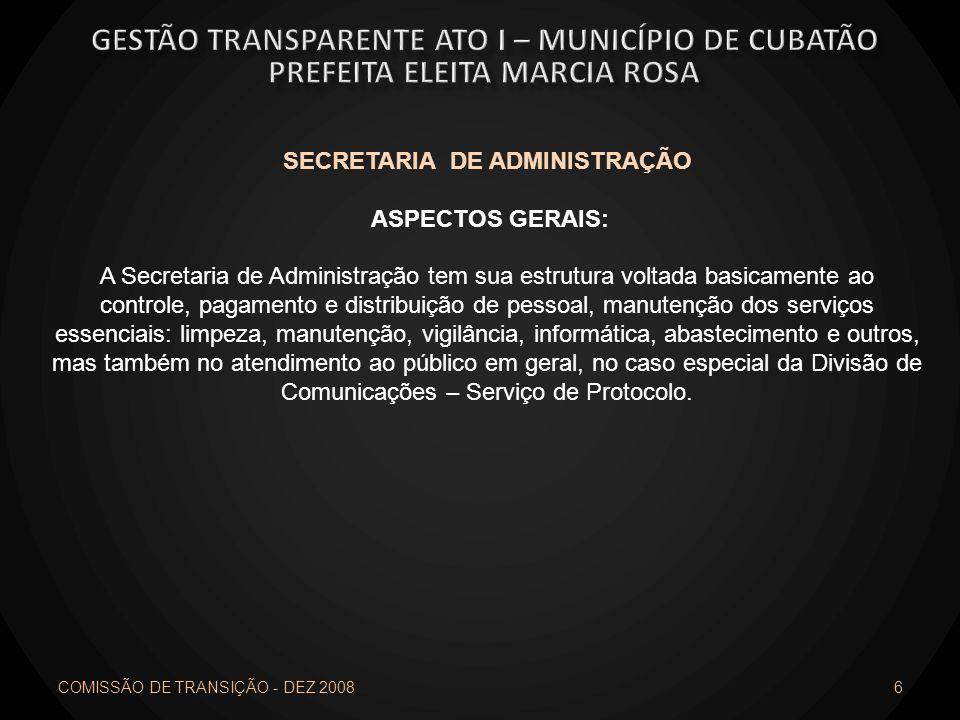 COMISSÃO DE TRANSIÇÃO - DEZ 2008 6 SECRETARIA DE ADMINISTRAÇÃO ASPECTOS GERAIS: A Secretaria de Administração tem sua estrutura voltada basicamente ao