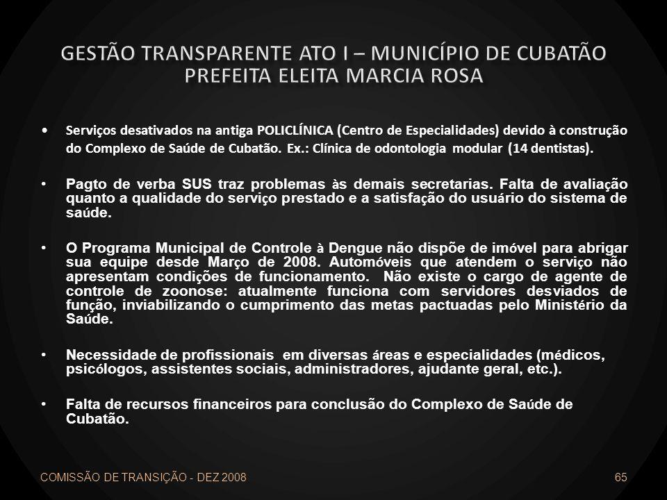 Serviços desativados na antiga POLICLÍNICA (Centro de Especialidades) devido à construção do Complexo de Saúde de Cubatão. Ex.: Clínica de odontologia