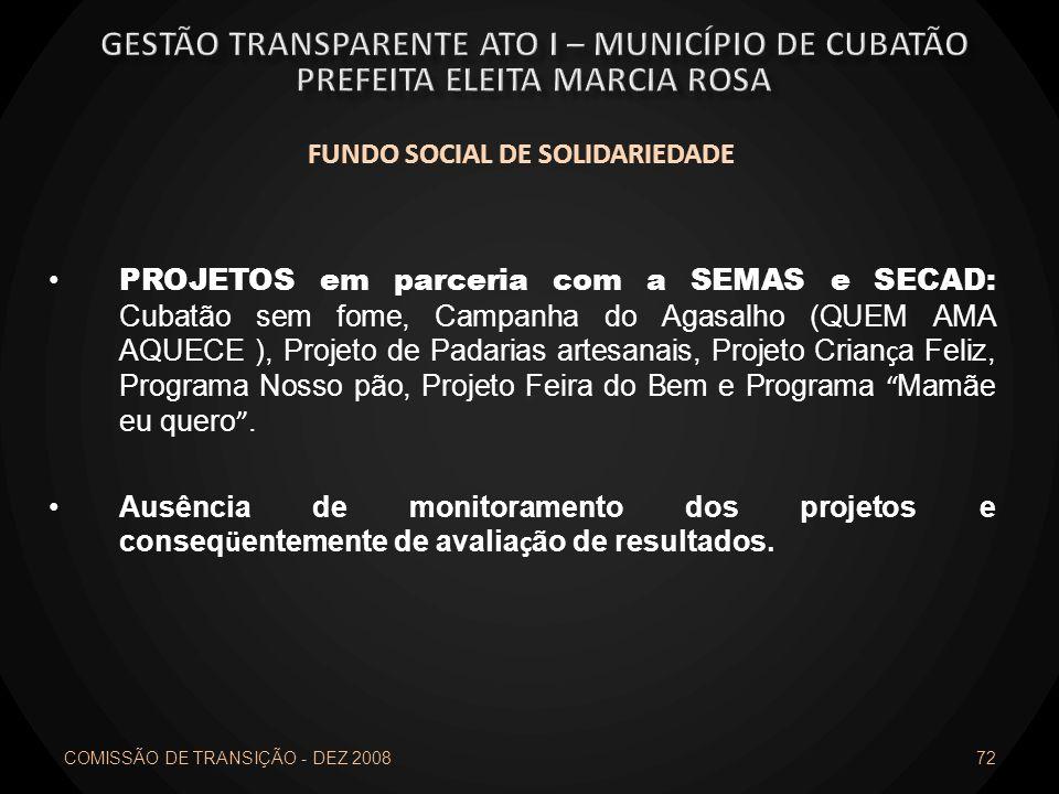 FUNDO SOCIAL DE SOLIDARIEDADE PROJETOS em parceria com a SEMAS e SECAD: Cubatão sem fome, Campanha do Agasalho (QUEM AMA AQUECE ), Projeto de Padarias