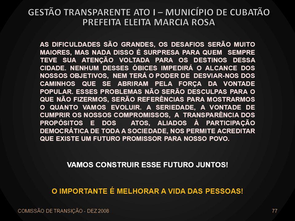 COMISSÃO DE TRANSIÇÃO - DEZ 2008 77 AS DIFICULDADES SÃO GRANDES, OS DESAFIOS SERÃO MUITO MAIORES, MAS NADA DISSO É SURPRESA PARA QUEM SEMPRE TEVE SUA