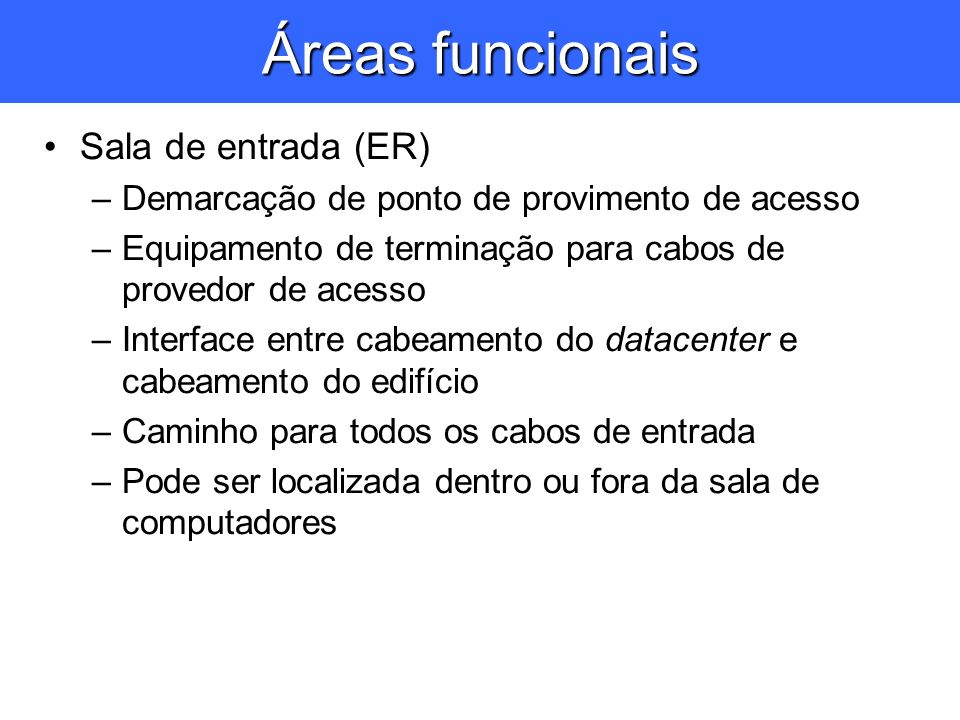 Sala de entrada (ER) –Demarcação de ponto de provimento de acesso –Equipamento de terminação para cabos de provedor de acesso –Interface entre cabeame