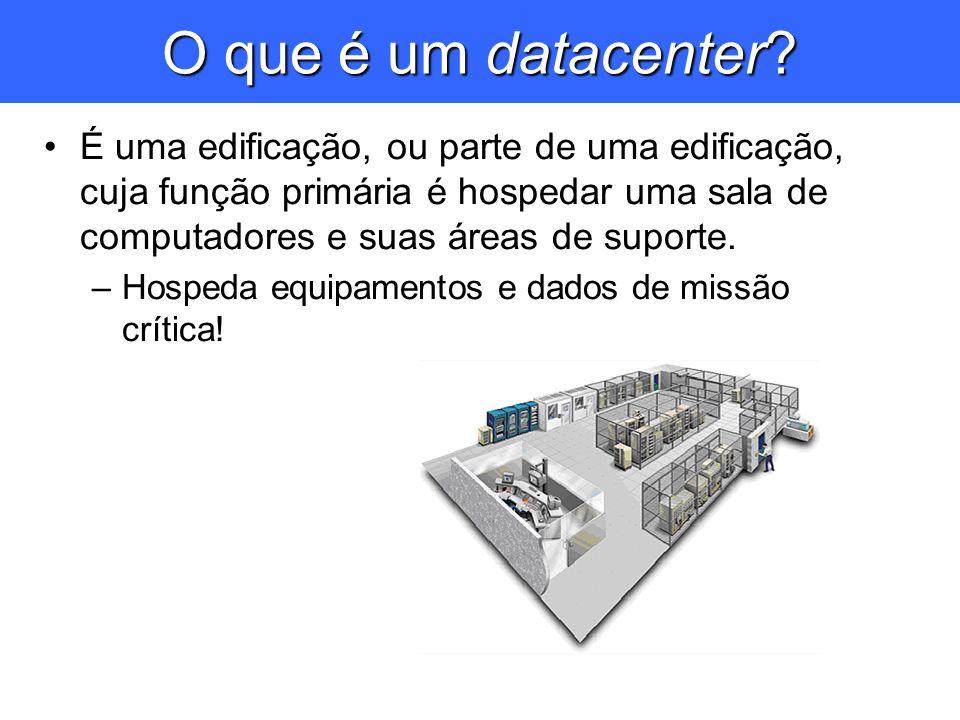 O que é um datacenter? É uma edificação, ou parte de uma edificação, cuja função primária é hospedar uma sala de computadores e suas áreas de suporte.