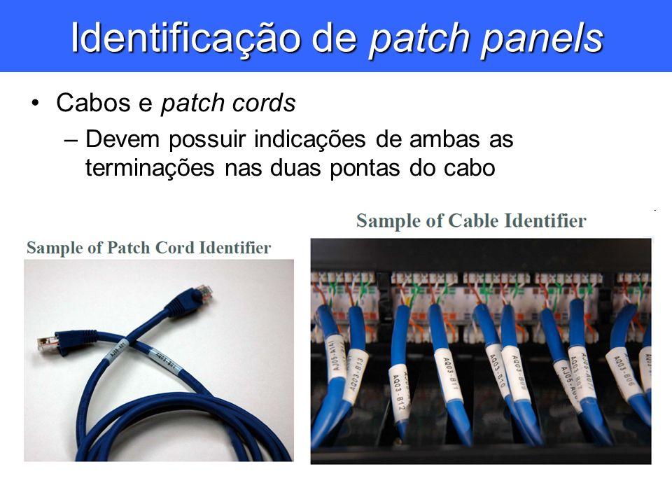 Identificação de patch panels Cabos e patch cords –Devem possuir indicações de ambas as terminações nas duas pontas do cabo