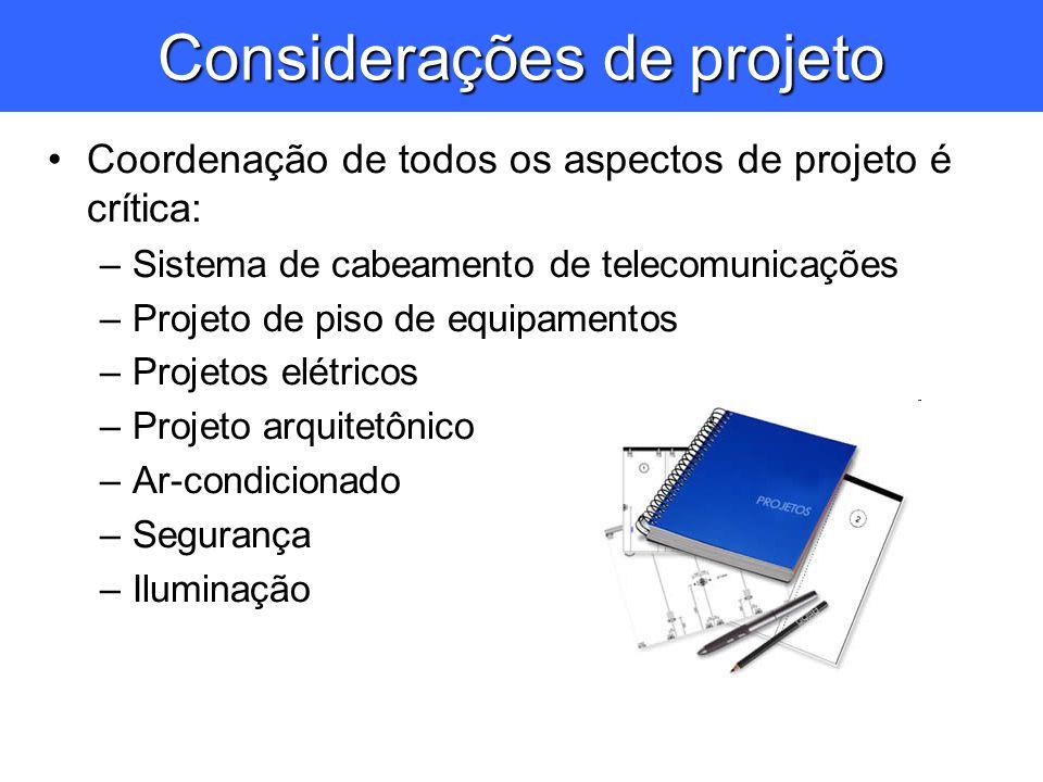 Considerações de projeto Coordenação de todos os aspectos de projeto é crítica: –Sistema de cabeamento de telecomunicações –Projeto de piso de equipam