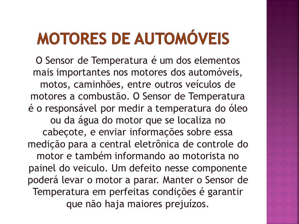 O Sensor de Temperatura é um dos elementos mais importantes nos motores dos automóveis, motos, caminhões, entre outros veículos de motores a combustão