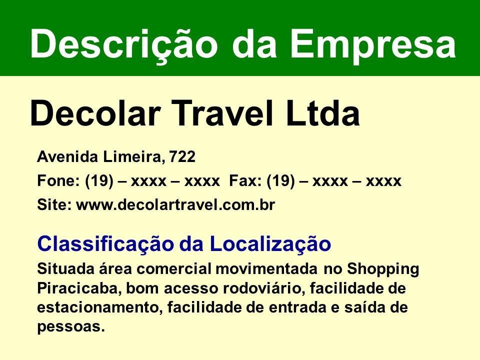 Descrição da Empresa Decolar Travel Ltda Avenida Limeira, 722 Fone: (19) – xxxx – xxxx Fax: (19) – xxxx – xxxx Site: www.decolartravel.com.br Classifi
