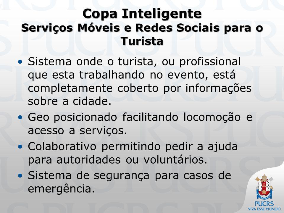 Copa Inteligente Serviços Móveis e Redes Sociais para o Turista Sistema onde o turista, ou profissional que esta trabalhando no evento, está completamente coberto por informações sobre a cidade.