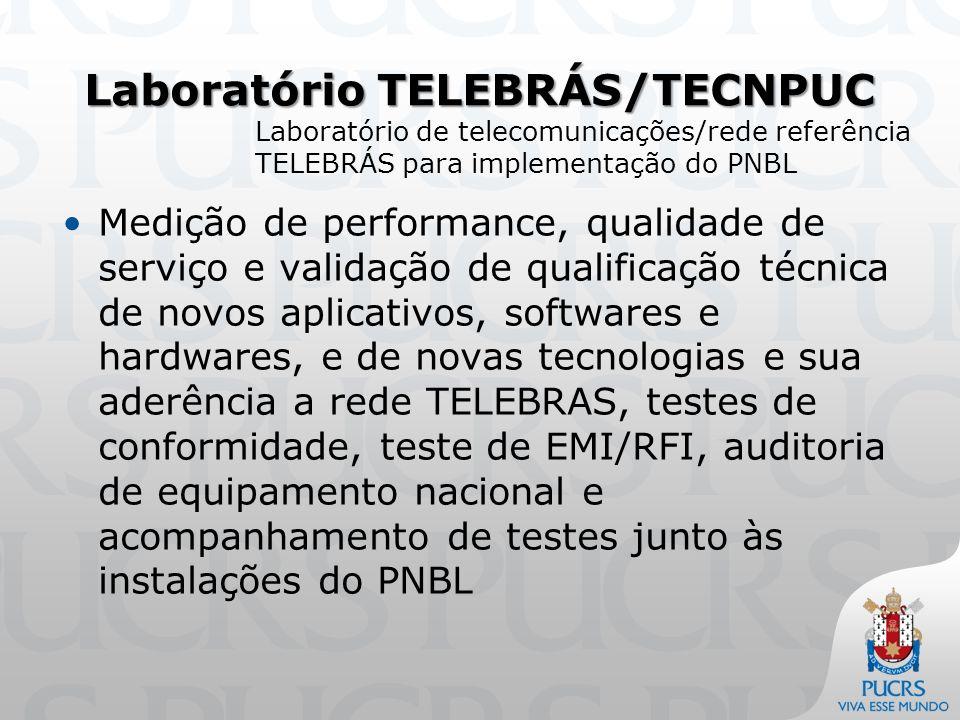 Laboratório TELEBRÁS/TECNPUC Medição de performance, qualidade de serviço e validação de qualificação técnica de novos aplicativos, softwares e hardwares, e de novas tecnologias e sua aderência a rede TELEBRAS, testes de conformidade, teste de EMI/RFI, auditoria de equipamento nacional e acompanhamento de testes junto às instalações do PNBL Laboratório de telecomunicações/rede referência TELEBRÁS para implementação do PNBL