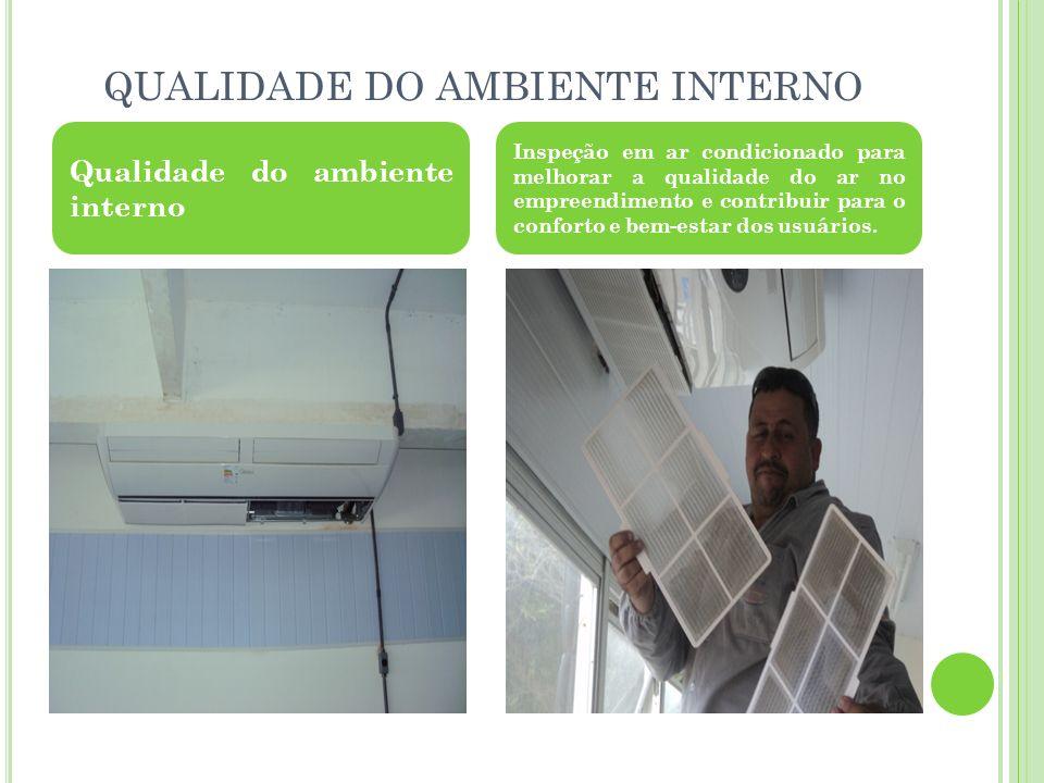 QUALIDADE DO AMBIENTE INTERNO Qualidade do ambiente interno Inspeção em ar condicionado para melhorar a qualidade do ar no empreendimento e contribuir