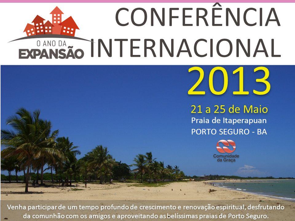 CONFERÊNCIA INTERNACIONAL Praia de Itaperapuan PORTO SEGURO - BA Praia de Itaperapuan PORTO SEGURO - BA 2013 21 a 25 de Maio Venha participar de um te