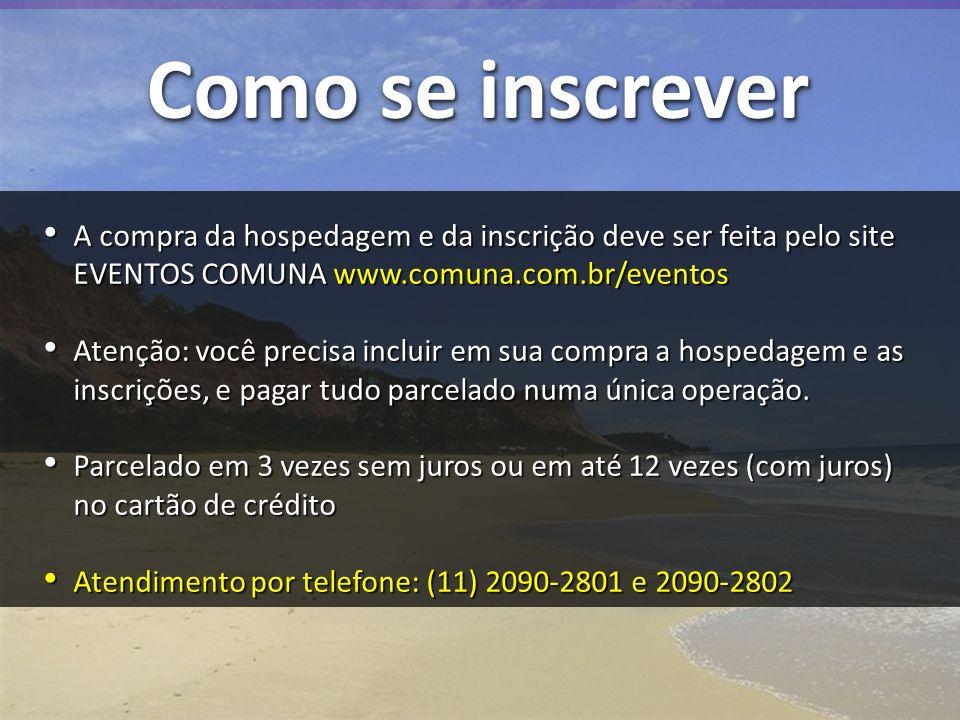 Como se inscrever A compra da hospedagem e da inscrição deve ser feita pelo site EVENTOS COMUNA www.comuna.com.br/eventos Atenção: você precisa inclui