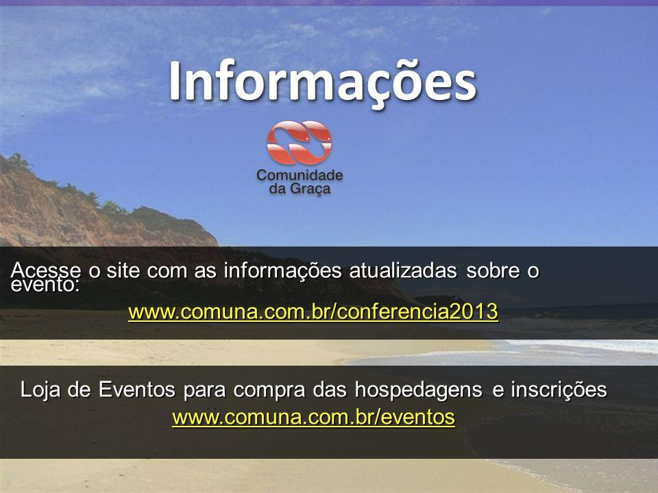 InformaçõesInformações Acesse o site com as informações atualizadas sobre o evento: www.comuna.com.br/conferencia2013 Acesse o site com as informações