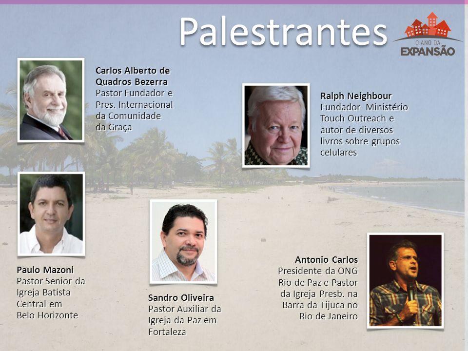 Palestrantes Carlos Alberto de Quadros Bezerra Pastor Fundador e Pres. Internacional da Comunidade da Graça Carlos Alberto de Quadros Bezerra Pastor F