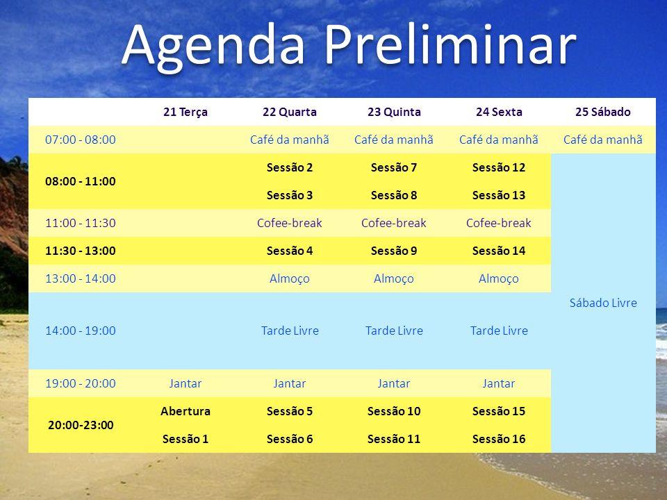 Agenda Preliminar 21 Terça22 Quarta23 Quinta24 Sexta25 Sábado 07:00 - 08:00Café da manhã 08:00 - 11:00 Sessão 2Sessão 7Sessão 12 Sábado Livre Sessão 3