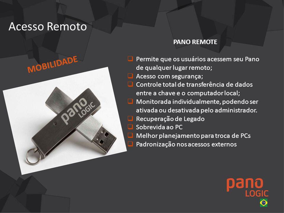 Acesso Remoto PANO REMOTE Permite que os usuários acessem seu Pano de qualquer lugar remoto; Acesso com segurança; Controle total de transferência de dados entre a chave e o computador local; Monitorada individualmente, podendo ser ativada ou desativada pelo administrador.