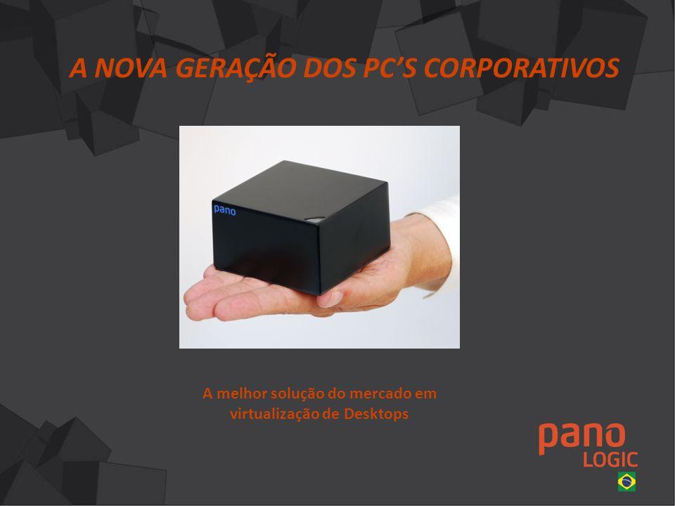 A NOVA GERAÇÃO DOS PCS CORPORATIVOS A melhor solução do mercado em virtualização de Desktops