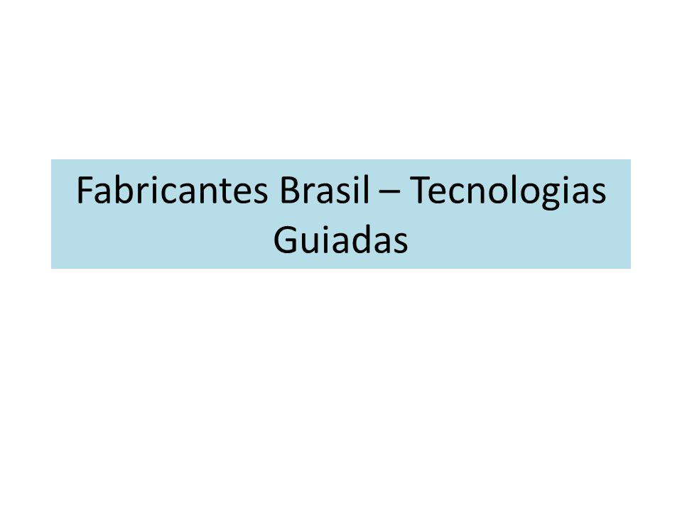 Fabricantes Brasil – Tecnologias Guiadas