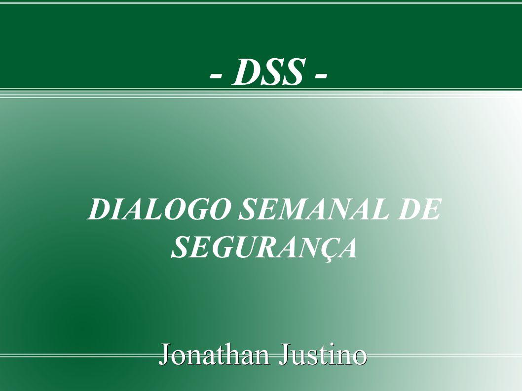 - DSS - DIALOGO SEMANAL DE SEGURA NÇA Jonathan Justino