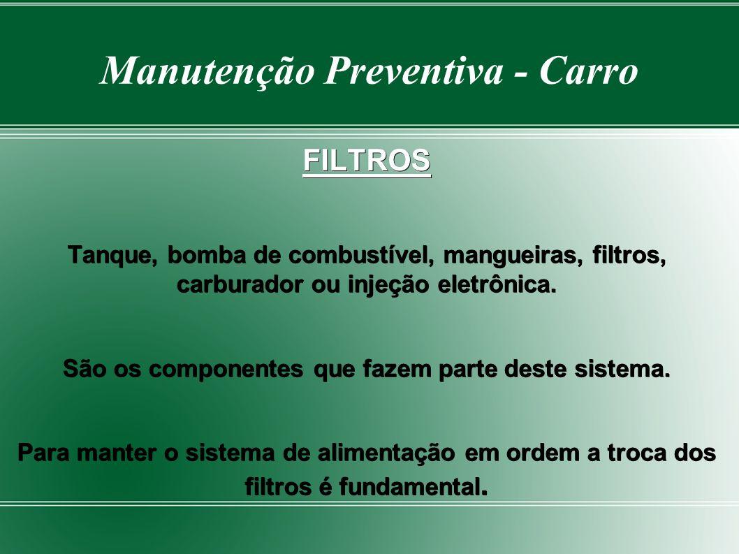 Manutenção Preventiva - Carro FILTROS Tanque, bomba de combustível, mangueiras, filtros, carburador ou injeção eletrônica.