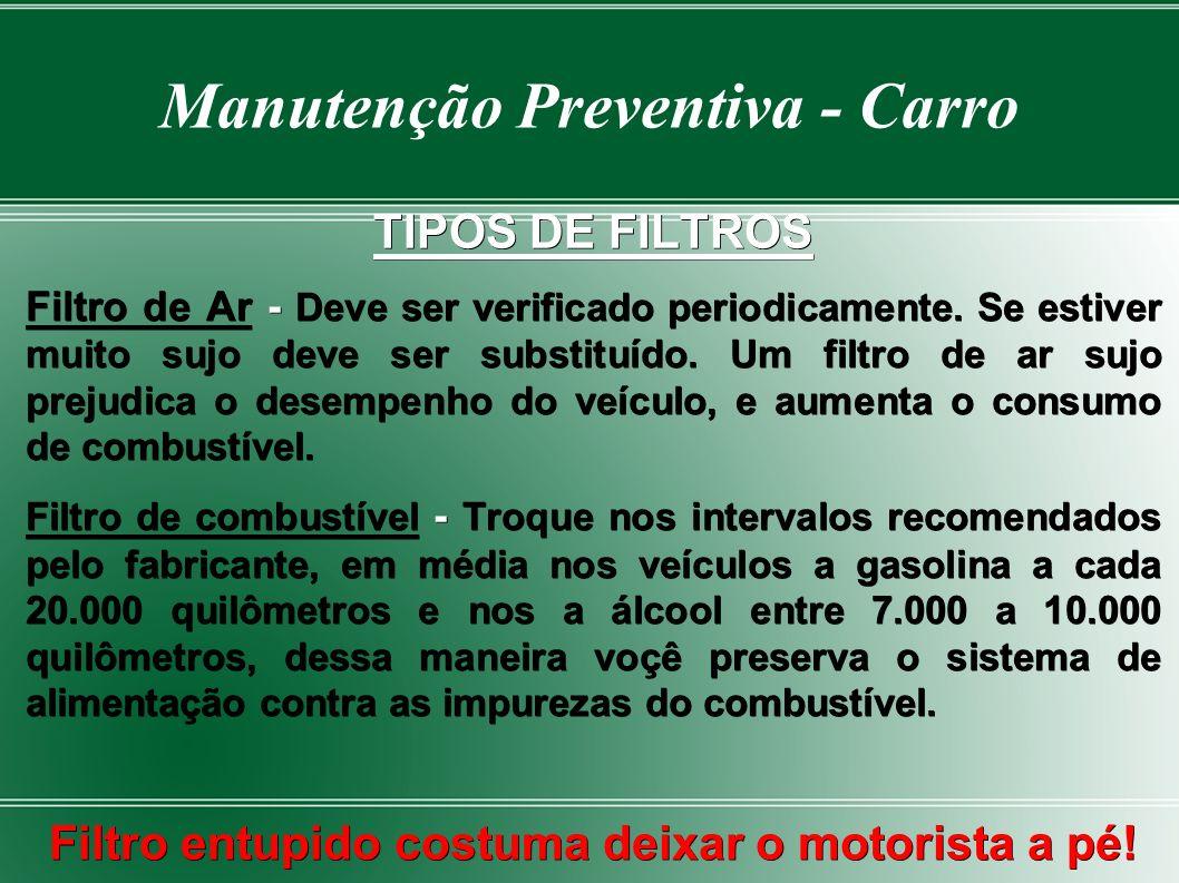 Manutenção Preventiva - Carro FILTROS Tanque, bomba de combustível, mangueiras, filtros, carburador ou injeção eletrônica. São os componentes que faze