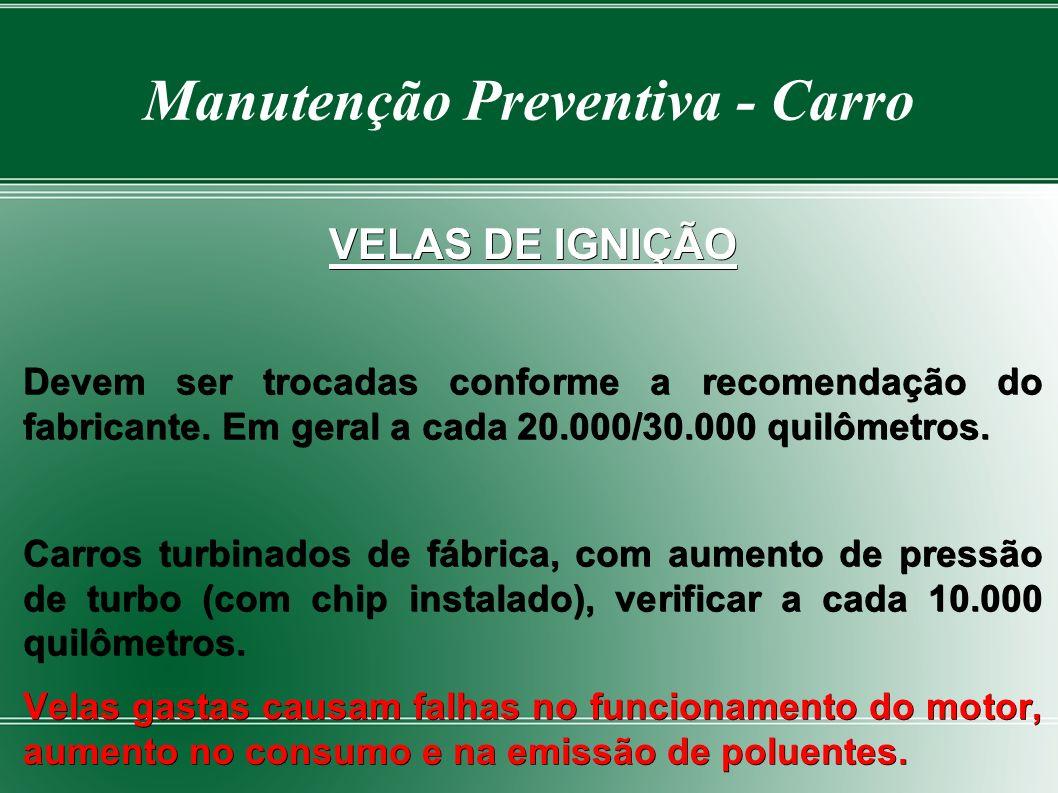 Manutenção Preventiva - Carro VELAS DE IGNIÇÃO Devem ser trocadas conforme a recomendação do fabricante.