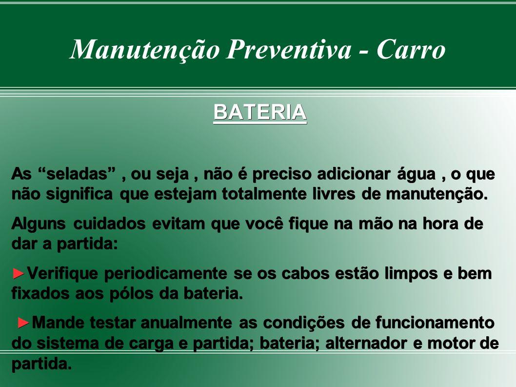 Manutenção Preventiva - Carro BATERIA As seladas, ou seja, não é preciso adicionar água, o que não significa que estejam totalmente livres de manutenção.