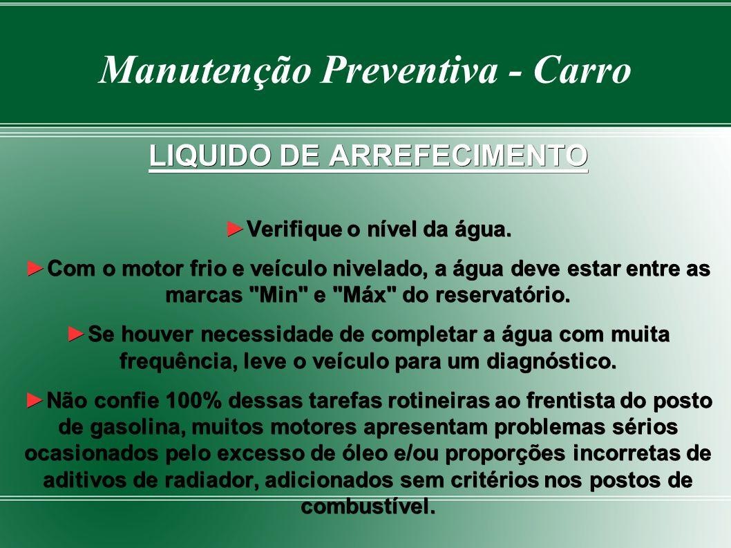 Manutenção Preventiva - Carro LIQUIDO DE ARREFECIMENTO Verifique o nível da água.Verifique o nível da água.