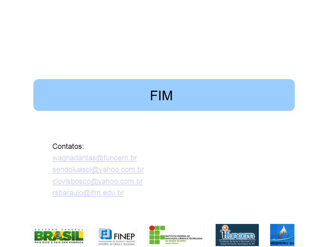 Contatos: wagnadantas@funcern.br sendoluasol@yahoo.com.br clovisbosco@yahoo.com.br rsbaraujo@ifrn.edu.br FIM