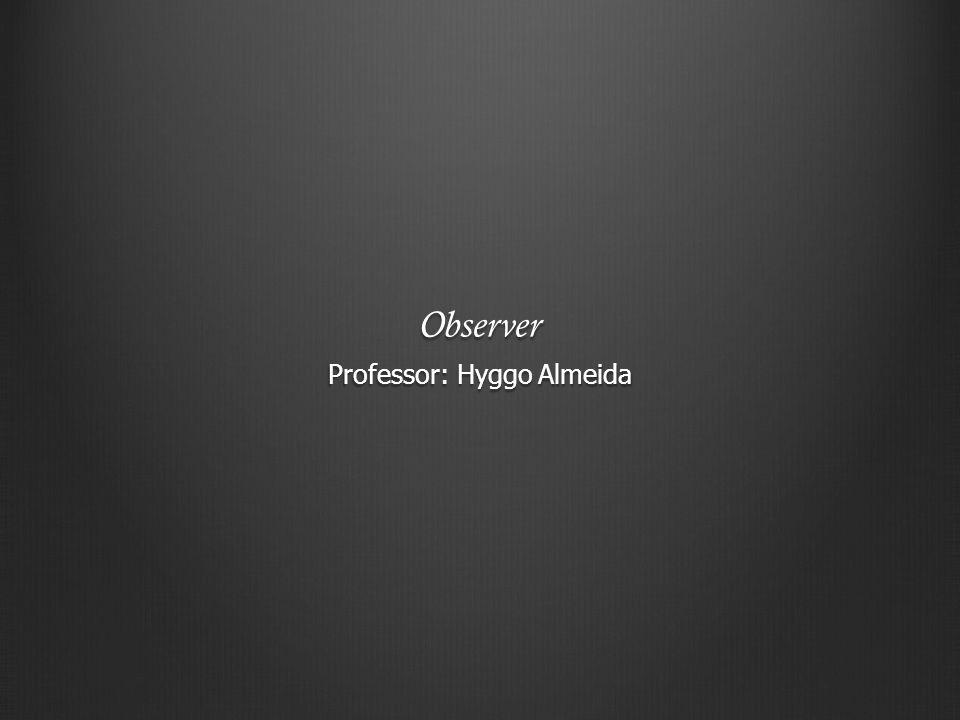 Observer Professor: Hyggo Almeida