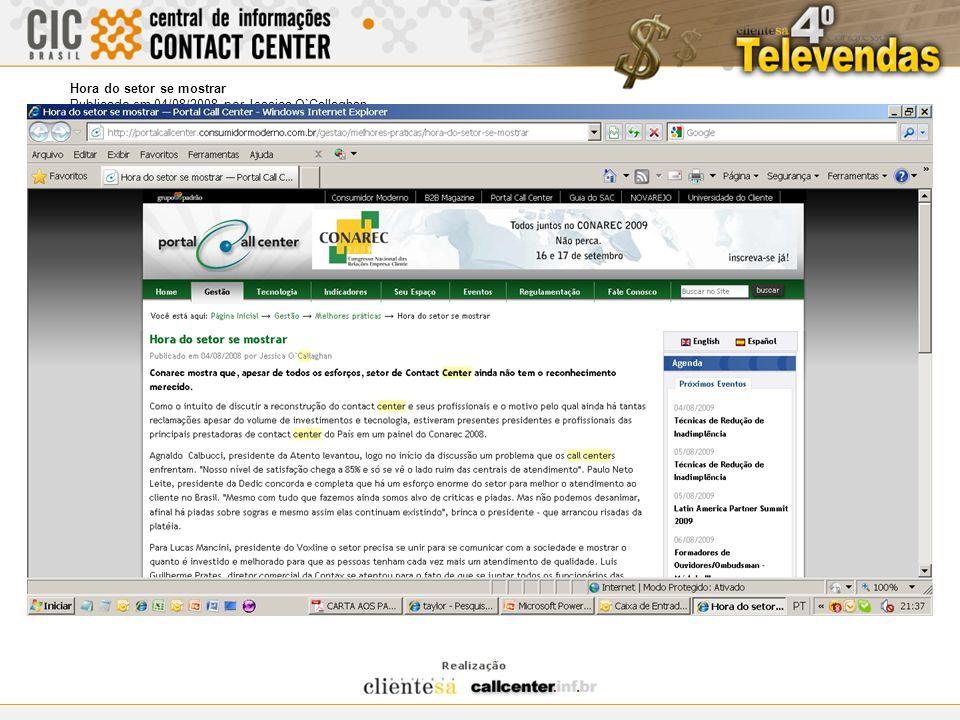Hora do setor se mostrar Publicado em 04/08/2008 por Jessica O`Callaghan Conarec mostra que, apesar de todos os esforços, setor de Contact Center aind
