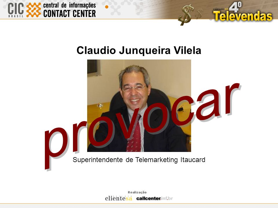 Claudio Junqueira Vilela Superintendente de Telemarketing Itaucard