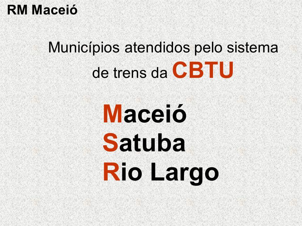Maceió Satuba Rio Largo Municípios atendidos pelo sistema de trens da CBTU RM Maceió