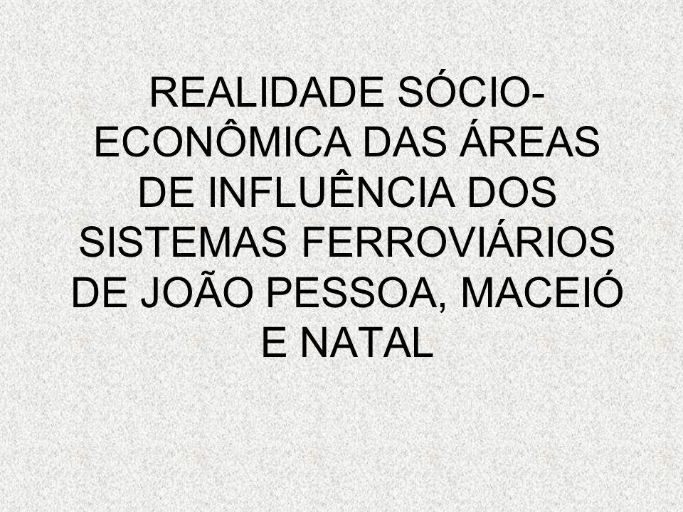 REALIDADE SÓCIO- ECONÔMICA DAS ÁREAS DE INFLUÊNCIA DOS SISTEMAS FERROVIÁRIOS DE JOÃO PESSOA, MACEIÓ E NATAL