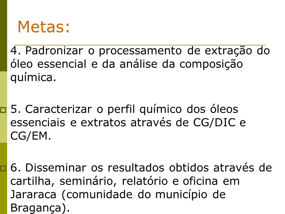 4. Padronizar o processamento de extração do óleo essencial e da análise da composição química. 5. Caracterizar o perfil químico dos óleos essenciais