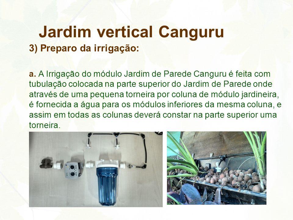 3) Preparo da irrigação: a. A Irrigação do módulo Jardim de Parede Canguru é feita com tubulação colocada na parte superior do Jardim de Parede onde a