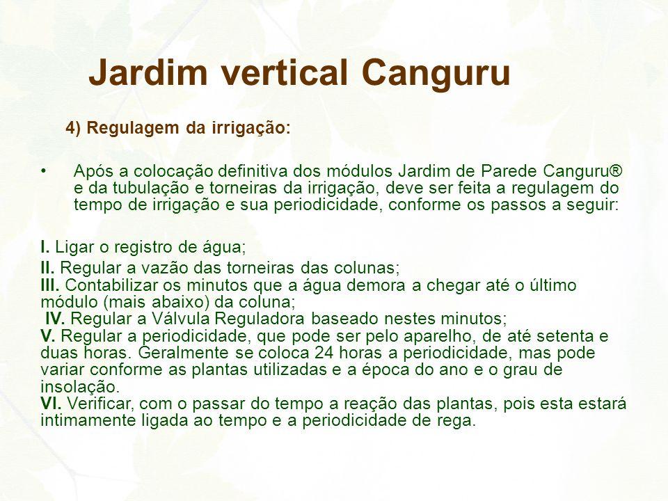 4) Regulagem da irrigação: Após a colocação definitiva dos módulos Jardim de Parede Canguru® e da tubulação e torneiras da irrigação, deve ser feita a