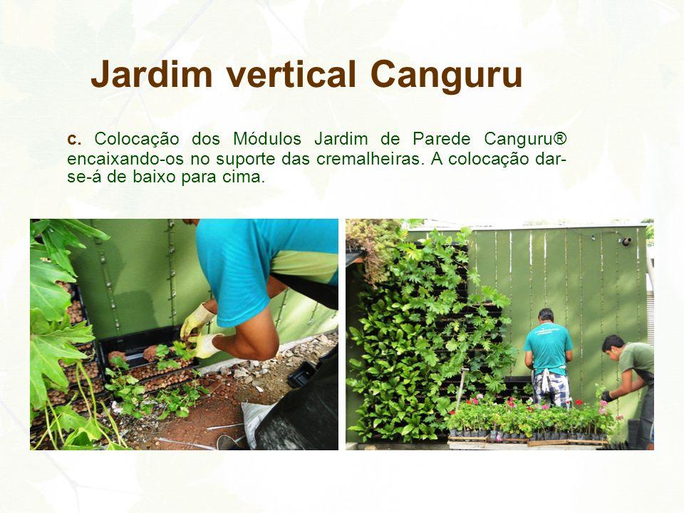 c. Colocação dos Módulos Jardim de Parede Canguru® encaixando-os no suporte das cremalheiras. A colocação dar- se-á de baixo para cima. Jardim vertica