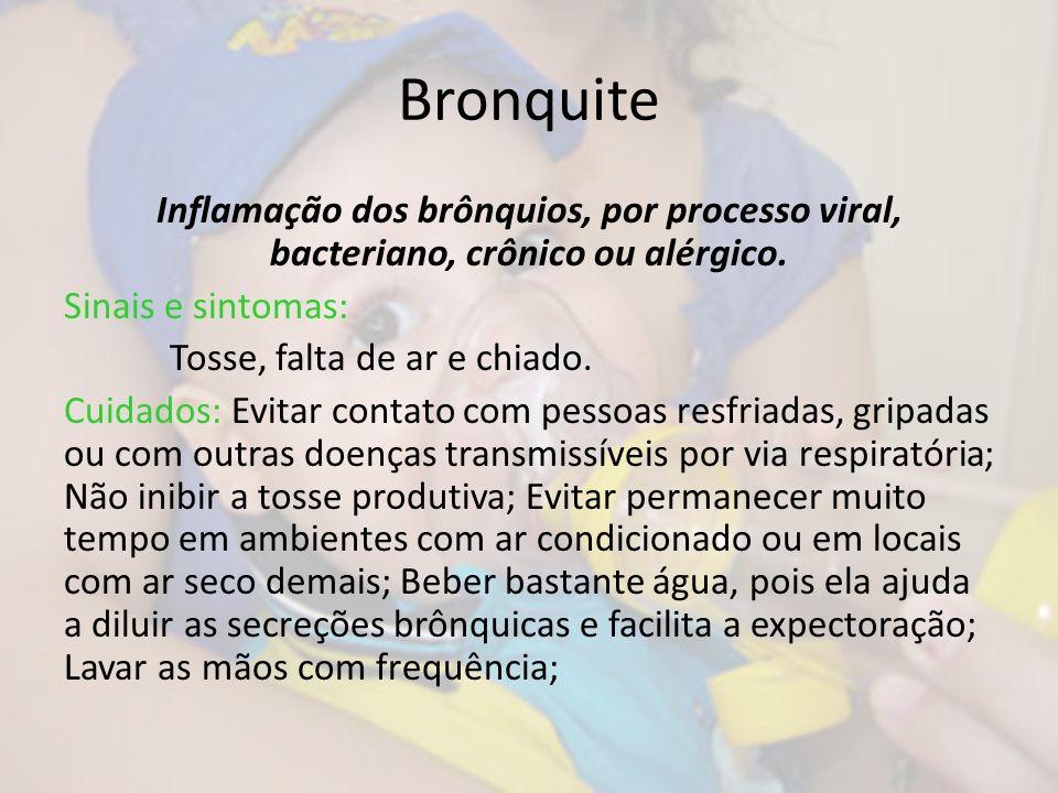 Bronquite Inflamação dos brônquios, por processo viral, bacteriano, crônico ou alérgico. Sinais e sintomas: Tosse, falta de ar e chiado. Cuidados: Evi