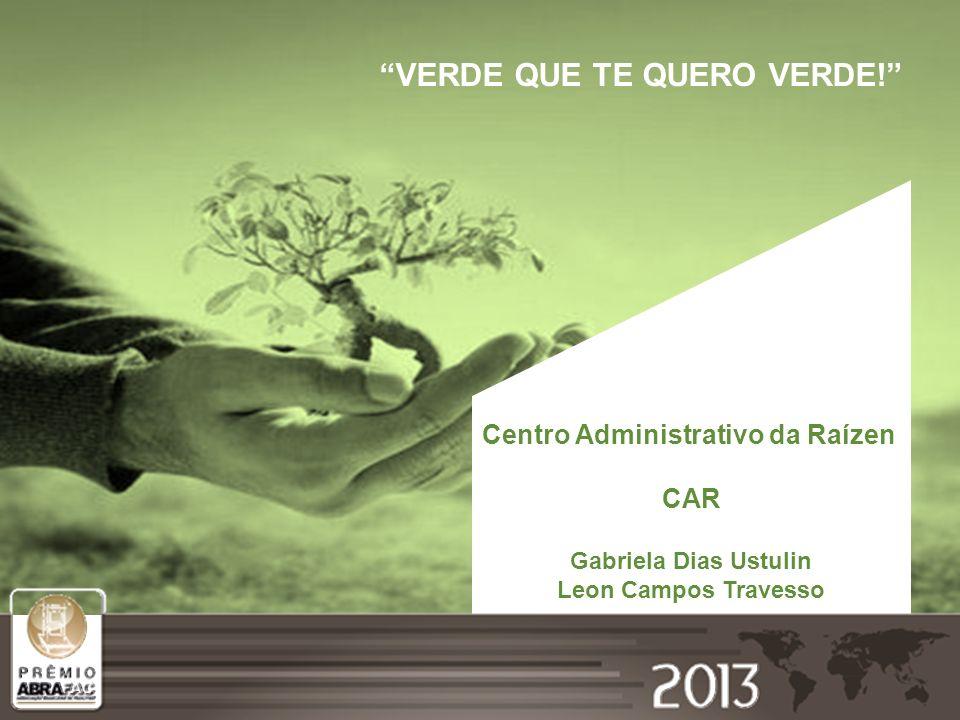 VERDE QUE TE QUERO VERDE! Centro Administrativo da Raízen CAR Gabriela Dias Ustulin Leon Campos Travesso
