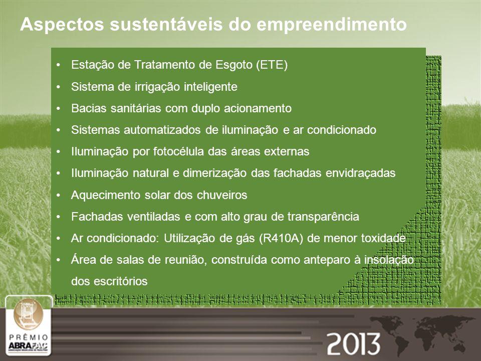 Aspectos sustentáveis do empreendimento Estação de Tratamento de Esgoto (ETE) Sistema de irrigação inteligente Bacias sanitárias com duplo acionamento